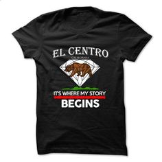 El Centro - California - Its Where My Story Begins ! Ve - #tshirt flowers #oversized sweater. I WANT THIS => https://www.sunfrog.com/States/El-Centro--California--Its-Where-My-Story-Begins-Ver-2.html?68278
