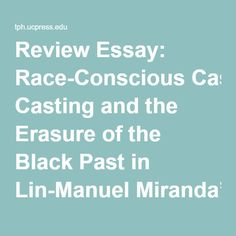 Review Essay: Race-Conscious Casting and the Erasure of the Black Past in Lin-Manuel Miranda's Hamilton | The Public Historian