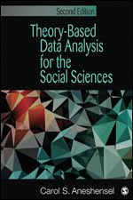 SAGE: Theory-Based Data Analysis for the Social Sciences: Second Edition: Carol S. Aneshensel: 9781412994354