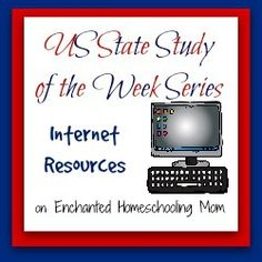 US State Study of the Week Weekly Series Internet Resources - Enchanted Homeschooling Mom