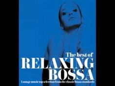 "Classic Bossa Nova- 2 Hours of Music: ""The Best Of Relaxing Bossa"" - YouTube"