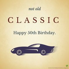 Not-old.-Classic.-Happy-50th-Birthday.-Wish-on-image-with-vintage-car.jpg (900×900)