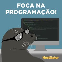 Hora de #FocaNoTrabalho! #Programação #Código #Programador #Webdesign
