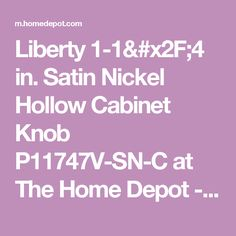 Liberty 1-1/4 in. Satin Nickel Hollow Cabinet Knob P11747V-SN-C at The Home Depot - Mobile