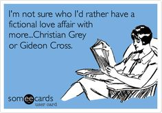 I'm not sure who I'd rather have a fictional love affair with more...Christian Grey or Gideon Cross. Lol