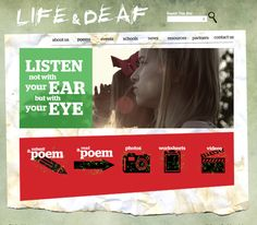 Life: A community of young deaf poets sharing their thoughts and feelings about their being deaf, including attitudes towards hearing aids and cochlear implants, education, living within a hearing family, friendships, culture and communication. You can submit a poem, read a collection of around 200 poems, or watch signed videos of some of the poems.  Could act as a springboard for exploring identities, developing communication skills and emotional literacy.