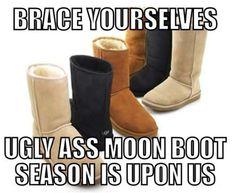 Brace yourself ugly ass Moon boot season is upon us.