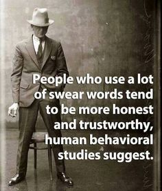 People who swear are usually more trustworthy.