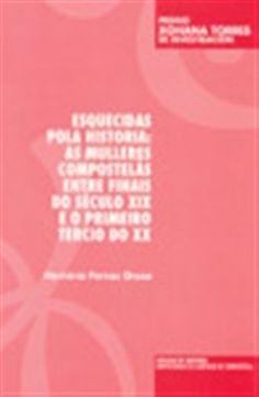 Esquecidas pola historia : as mulleres compostelás entre finais do século XIX e o promeiro tercio do XX / Herminia Pernas Oroza (2003)