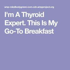 I'm A Thyroid Expert. This Is My Go-To Breakfast