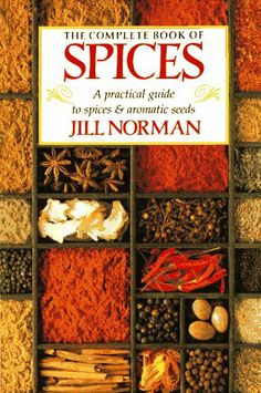 The Complete Book of Spices: A Practical Guide to Spices and Aromatic Seeds - http://spicegrinder.biz/the-complete-book-of-spices-a-practical-guide-to-spices-and-aromatic-seeds-2/
