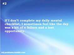 INFJ Problems: Not completing our daily mental checklists...