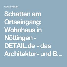 Schatten am Ortseingang: Wohnhaus in Nöttingen - DETAIL.de - das Architektur- und Bau-Portal