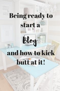 How to get ready to start a blog, and how to kick butt at it!!!!
