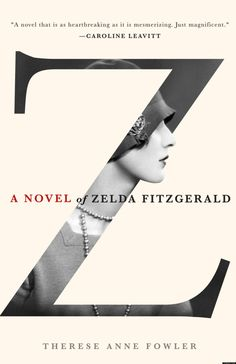 New 7/12/13. Z: A novel of Zelda Fitzgerald by Therese Anne Fowler   A tale inspired by the marriage of F. Scott and Zelda Fitzgerald follows their union in defiance of her father's opposition and her abandonment of the provincial finery of her upbringing in favor of a scandalous flapper identity that gains her entry into the literary party scenes of New York, Paris and the French Riviera.