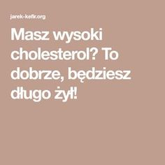 Masz wysoki cholesterol? To dobrze, będziesz długo żył! Kefir, Cholesterol, Dna, Food And Drink, Health Fitness, Portal, Beauty, Bonsai, Bonsai Trees