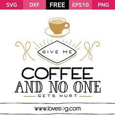 *** FREE SVG CUT FILE for Cricut, Silhouette and more *** Give me coffee and no one gets hurt