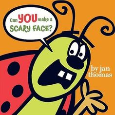 Can You Make a Scary Face? by Jan Thomas A wonderful, interactive book to share one-on-one, or in a group setting. A must read.