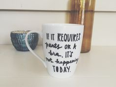 if it requires pants or a bra its not happening today hand painted coffee/latte mug. birthday gift mug. funny mug. by AvenueBlue on Etsy https://www.etsy.com/listing/201560982/if-it-requires-pants-or-a-bra-its-not