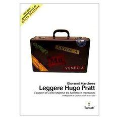 Leggere Hugo Pratt : l'autore di Corto Maltese tra fumetto e letteratura / Giovanni Marchese ; prefazione di Giulio C. Cuccolini - Latina : Tunué, 2006