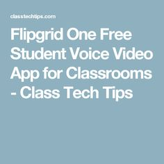 Flipgrid One Free Student Voice Video App for Classrooms - Class Tech Tips
