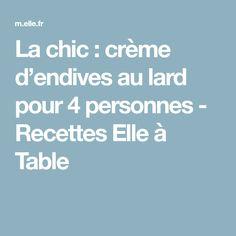 La chic : crème d'endives au lard pour 4 personnes - Recettes Elle à Table