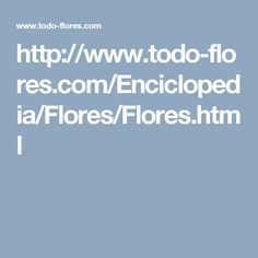 http://www.todo-flores.com/Enciclopedia/Flores/Flores.html