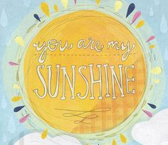 You Are My Sunshine - Print. Would love to get this for Clare :)