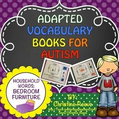 Students with autism will love these interactive books teaching receptive and expressive household items vocabulary.   THIS SET OF BOOKS IS ALSO SOLD AS PART OF A LARGER BUNDLE of products.  Do not purchase it if you have already purchased Autism Adapted Vocabulary Books Household Words BUNDLE This set of 3 differentiated books using the same 7 vocabulary words targeting bedroom furniture.