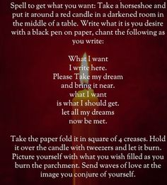 Acquire Your Desire Spell: Take a Horseshoe and put it around a red candle in a darkened room in the middle of the table. Write what you desire in black ink on white paper, chant the following as you write ... #wicca #witchcraft