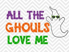 All the Ghouls Love Me Halloween Ghost Sunglasses Dude Boys Shirt Cutest Pumpkin in the Patch Trick or Treat SVG file - Cut File - Cricut projects - cricut ideas - cricut explore - silhouette cameo projects - Silhouette projects by KristinAmandaDesigns