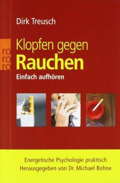 Klopfen gegen Rauchen: Einfach aufhören. Energetische Psychologie praktisch: Amazon.de: Michael Bohne, Dirk Treusch: Bücher
