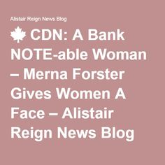 🍁 CDN: A Bank NOTE-able Woman – Merna Forster Gives Women A Face – Alistair Reign News Blog