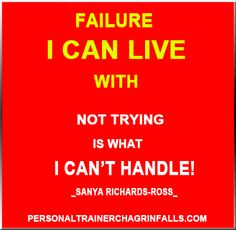 """Failure I can live with. Not trying is what I can't handle!""""–Sanya Richards-Ross"""