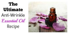 The Ultimate Anti-Wrinkle Essential Oil Recipe
