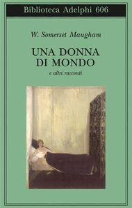 Adelphi - Una donna di mondo - W. Somerset Maugham
