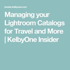Managing your Lightroom Catalogs for Travel and More | KelbyOne Insider