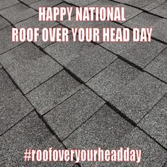 December 3, 2014 - National Roof Over Your Head Day
