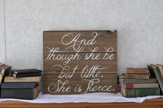 Though she be but little she is fierce wooden sign by PrettyPene, $33.00