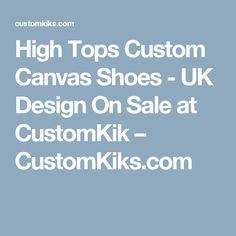 High Tops Custom Canvas Shoes - UK Design On Sale at CustomKik – CustomKiks.com