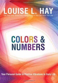 Bestseller Books Online Colors & Numbers: Your Personal Guide to Positive Vibrations in Daily Life Louise Hay $8.95  - http://www.ebooknetworking.net/books_detail-1401927440.html