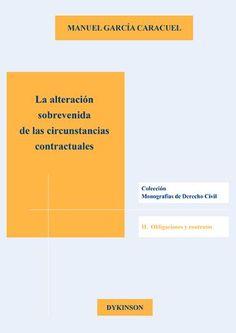 La alteración sobrevenida de las circunstancias contractuales / Manuel García Caracuel.     Dykinson, 2014