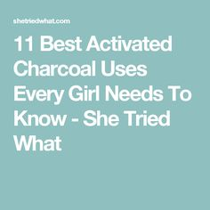 11 Best Activated Charcoal Uses Every Girl Needs To Know - She Tried What