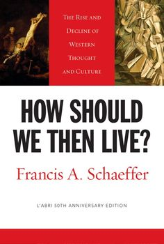 """""""How Should We Then Live?: The Rise and Decline of Western Thought and Culture"""" by Francis Schaeffer"""