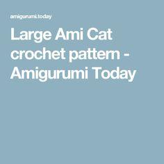 Large Ami Cat crochet pattern - Amigurumi Today