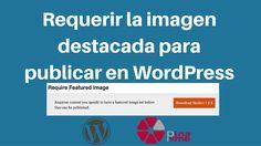 Requerir la imagen destacada para publicar en WordPress