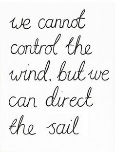 We Cannot control the wind, but we can direct the sail. Perfect for a bathroom just to see it every morning and night