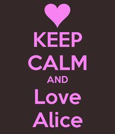 KEEP CALM AND Love Alice
