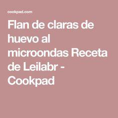 Flan de claras de huevo al microondas Receta de Leilabr - Cookpad