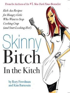 Skinny Bitch in the Kitch: Kick-Ass Solutions for Hungry Girls Who Want to Stop Cooking Crap (and Start Looking Hot!) by Rory Freedman and Kim Barnouin (Bilbary Town Library: Good for Readers, Good for Libraries)